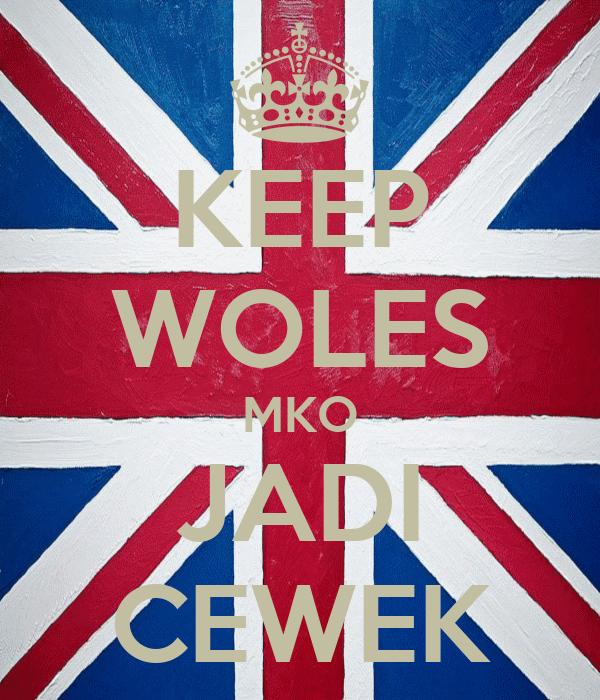 KEEP WOLES MKO JADI CEWEK