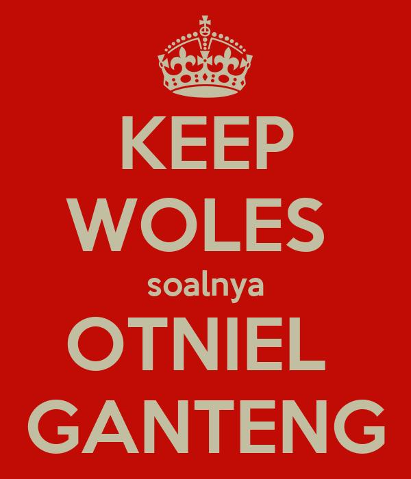 KEEP WOLES  soalnya OTNIEL  GANTENG