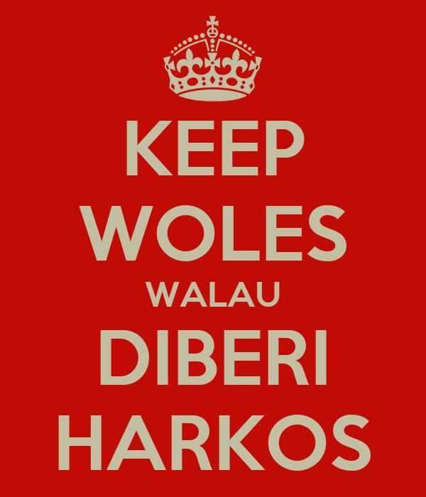 KEEP WOLES WALAU DIBERI HARKOS