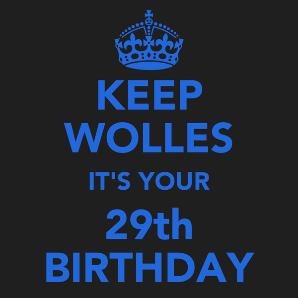 KEEP WOLLES IT'S YOUR 29th BIRTHDAY