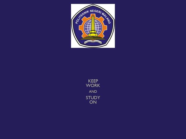 KEEP WORK AND STUDY ON
