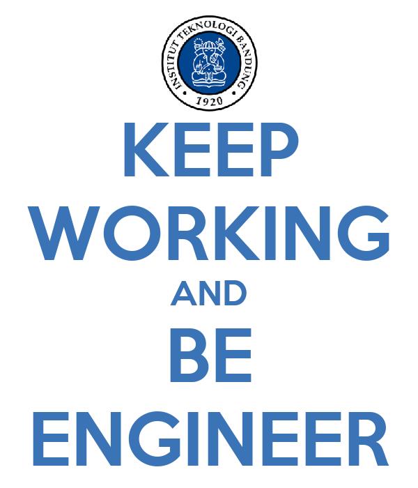 KEEP WORKING AND BE ENGINEER