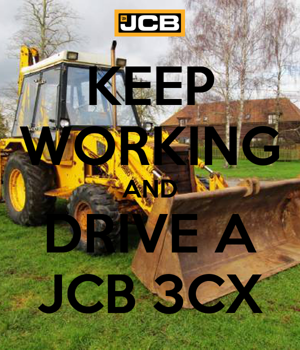 KEEP WORKING AND DRIVE A JCB 3CX