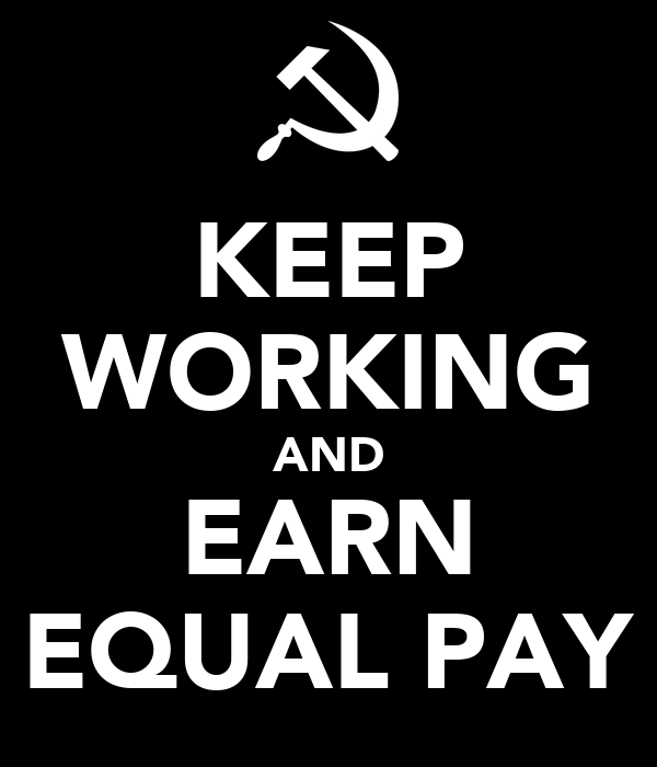 KEEP WORKING AND EARN EQUAL PAY