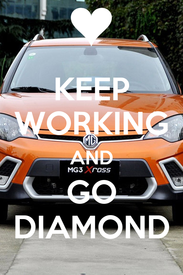 KEEP WORKING AND GO DIAMOND