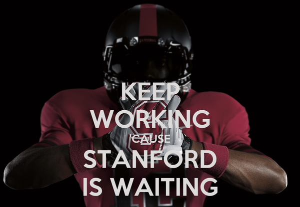 KEEP WORKING 'CAUSE STANFORD IS WAITING