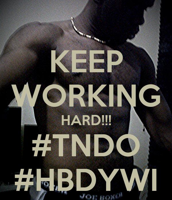 KEEP WORKING HARD!!! #TNDO #HBDYWI