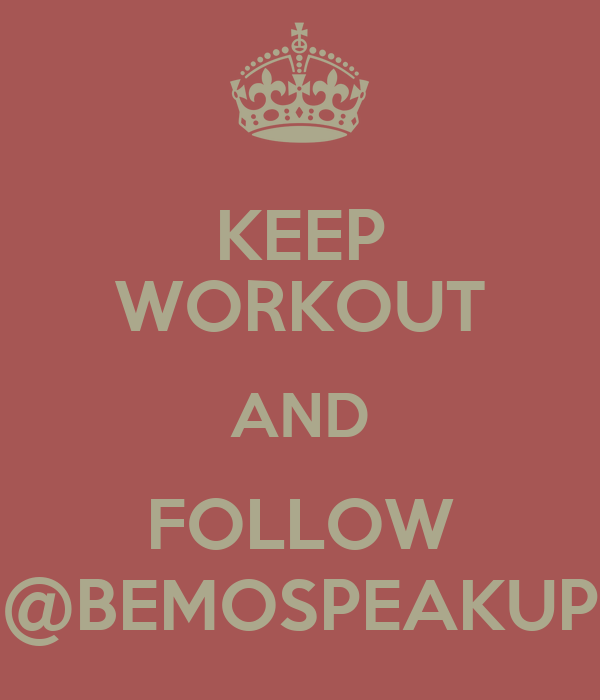 KEEP WORKOUT AND FOLLOW @BEMOSPEAKUP