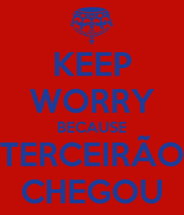 KEEP WORRY BECAUSE TERCEIRÃO CHEGOU