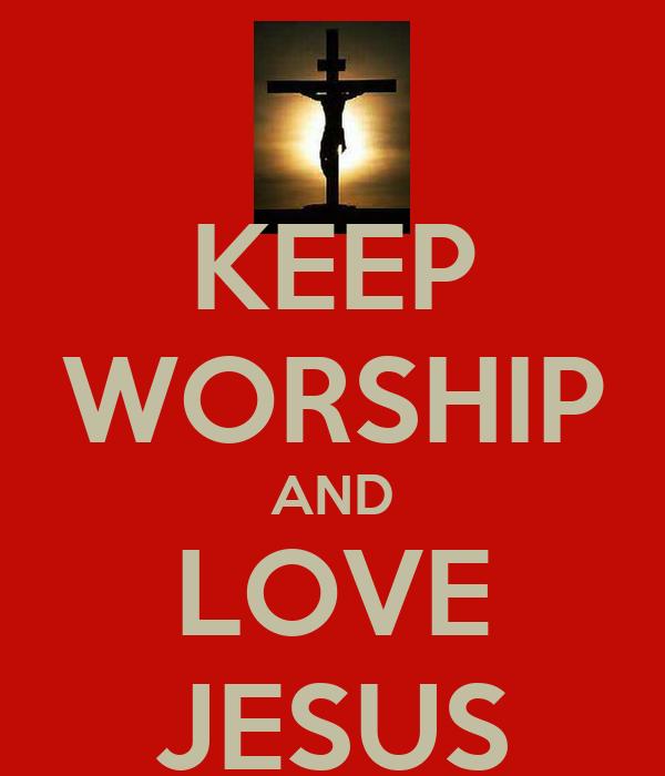 KEEP WORSHIP AND LOVE JESUS