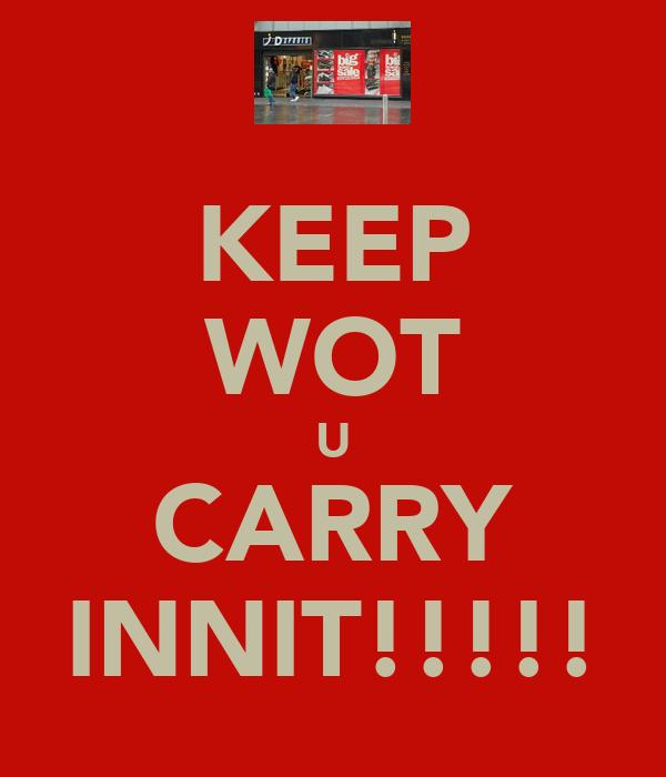 KEEP WOT U CARRY INNIT!!!!!