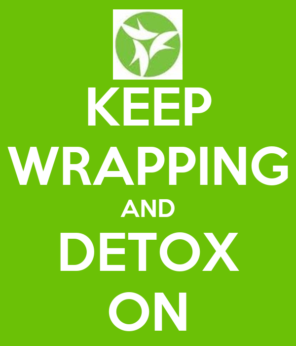 KEEP WRAPPING AND DETOX ON