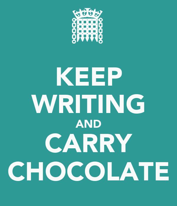 KEEP WRITING AND CARRY CHOCOLATE