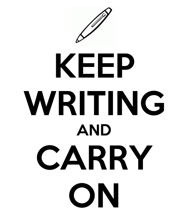 KEEP WRITING AND CARRY ON