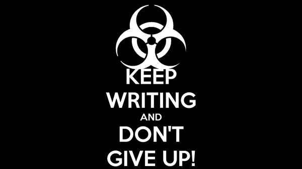 KEEP WRITING AND DON'T GIVE UP!