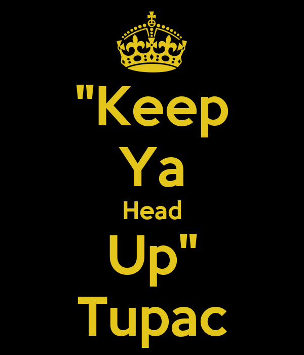 """Keep Ya Head Up"" Tupac"