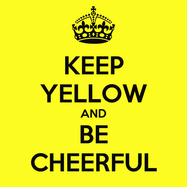 KEEP YELLOW AND BE CHEERFUL