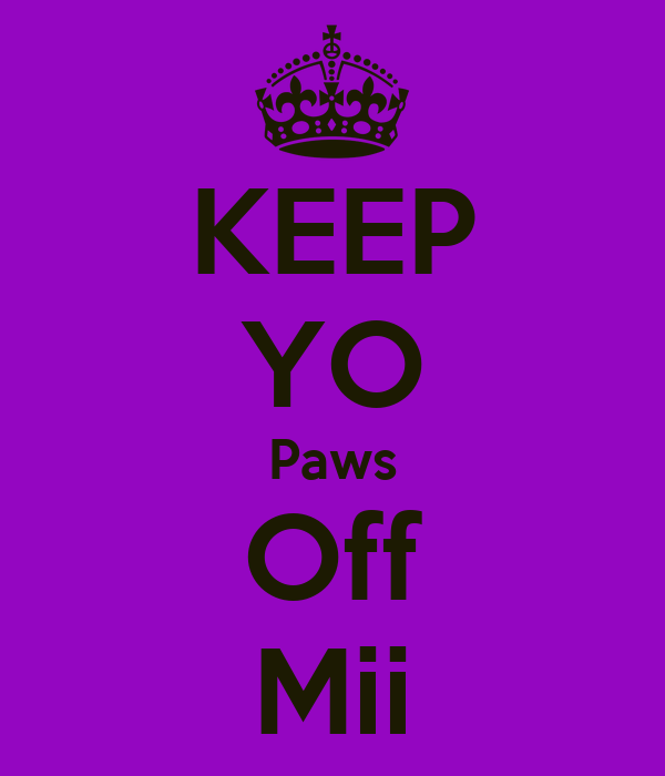 KEEP YO Paws Off Mii