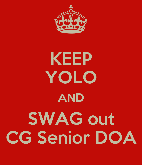 KEEP YOLO AND SWAG out CG Senior DOA