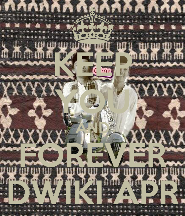 KEEP YOU AND FOREVER DWIKI APR