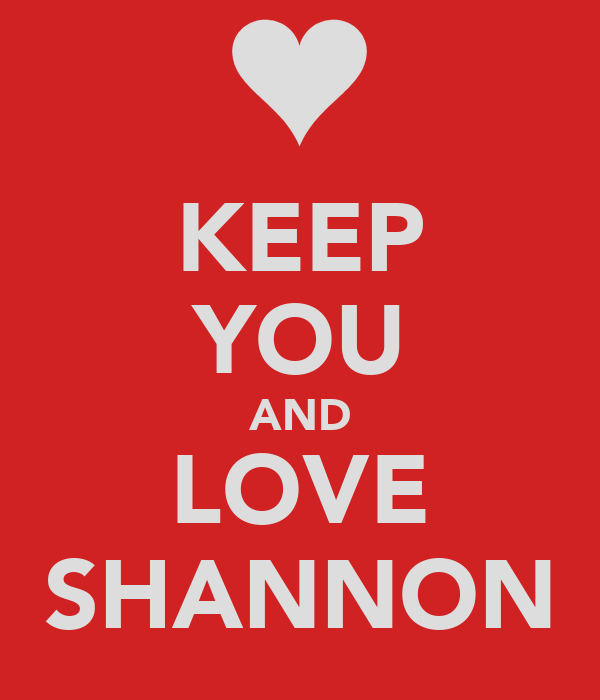 KEEP YOU AND LOVE SHANNON