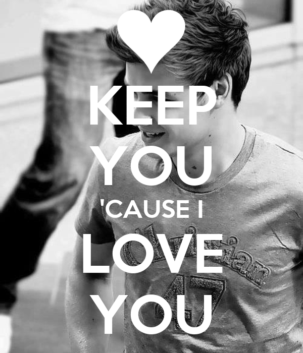 KEEP YOU 'CAUSE I LOVE YOU