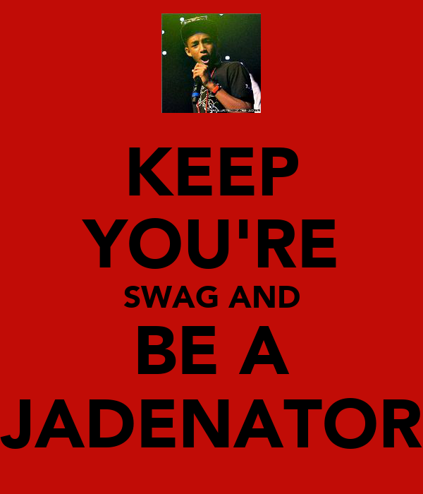 KEEP YOU'RE SWAG AND BE A JADENATOR