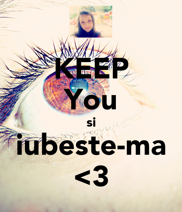 KEEP You si iubeste-ma <3