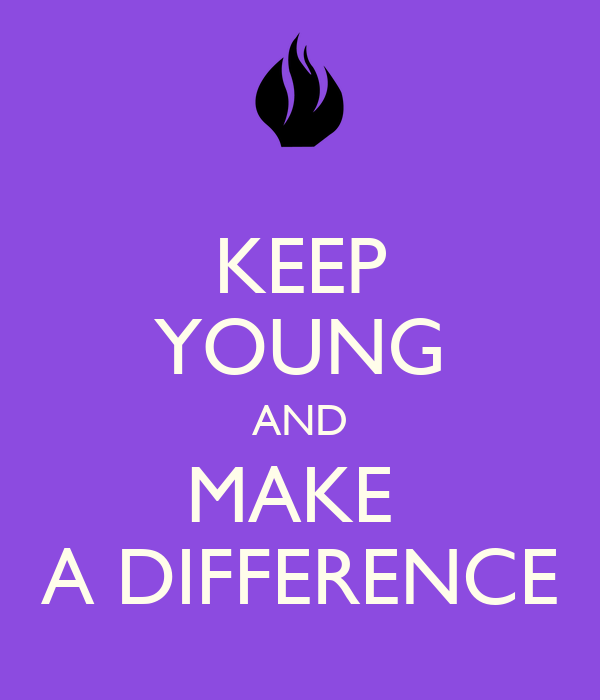 KEEP YOUNG AND MAKE  A DIFFERENCE