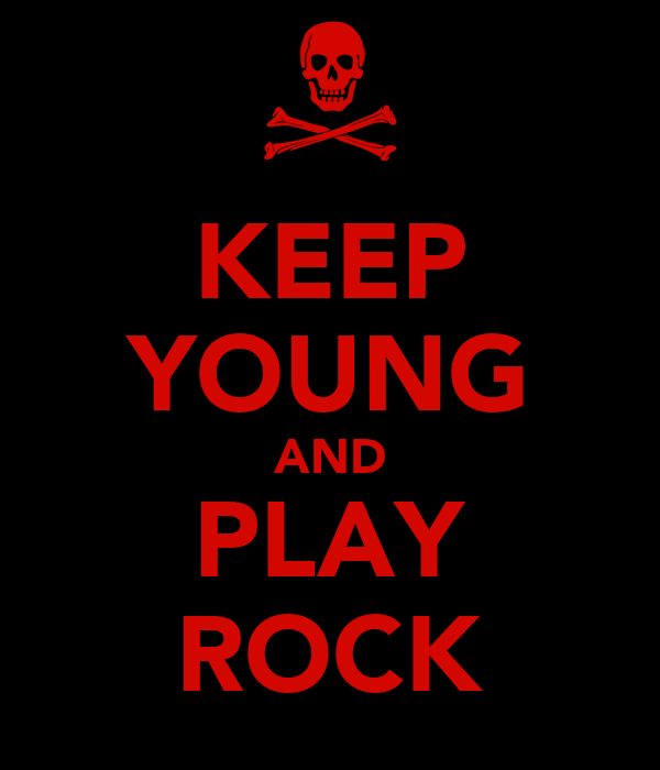 KEEP YOUNG AND PLAY ROCK