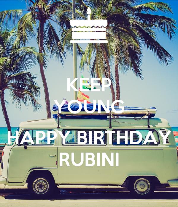KEEP YOUNG  HAPPY BIRTHDAY RUBINI