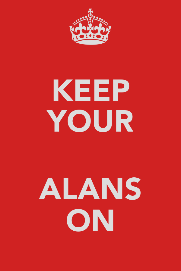 KEEP YOUR  ALANS ON