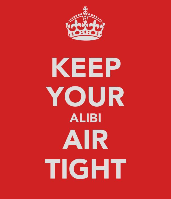 KEEP YOUR ALIBI AIR TIGHT