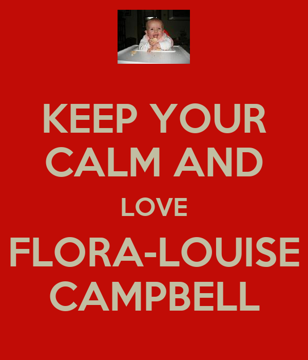 KEEP YOUR CALM AND LOVE FLORA-LOUISE CAMPBELL