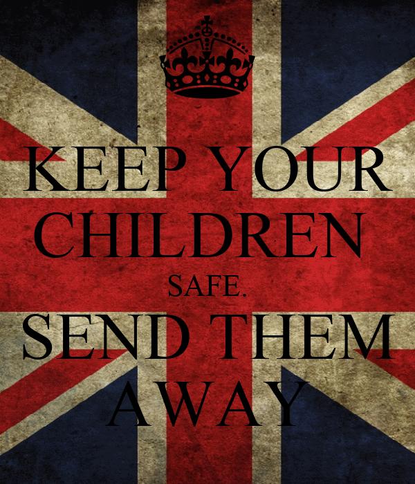 KEEP YOUR CHILDREN  SAFE. SEND THEM AWAY