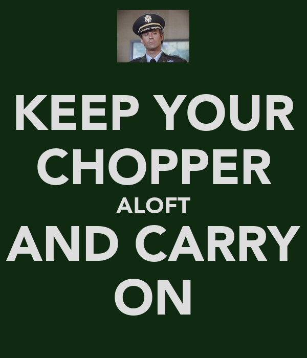 KEEP YOUR CHOPPER ALOFT AND CARRY ON