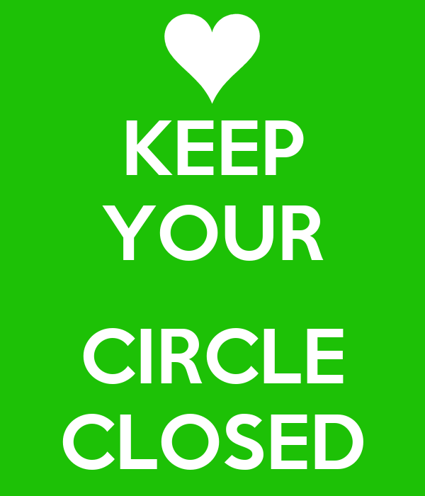 KEEP YOUR  CIRCLE CLOSED