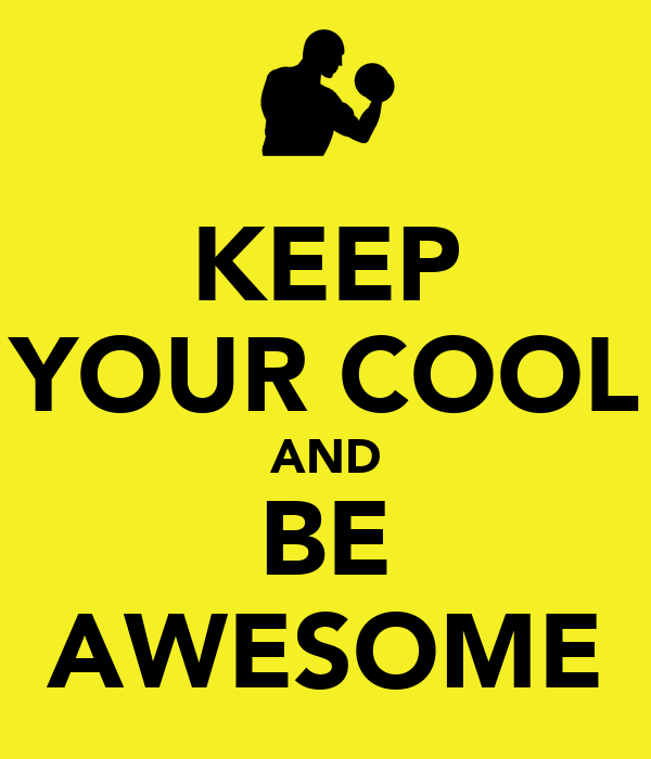 KEEP YOUR COOL AND BE AWESOME