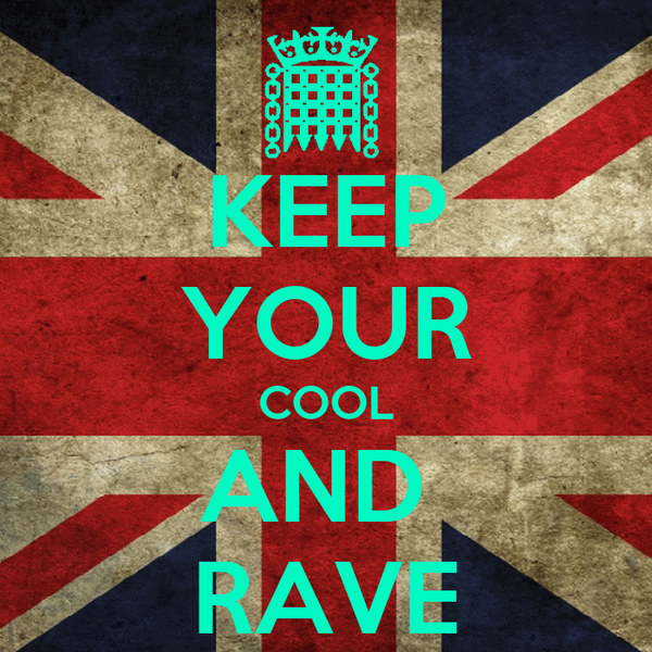 KEEP YOUR COOL AND  RAVE