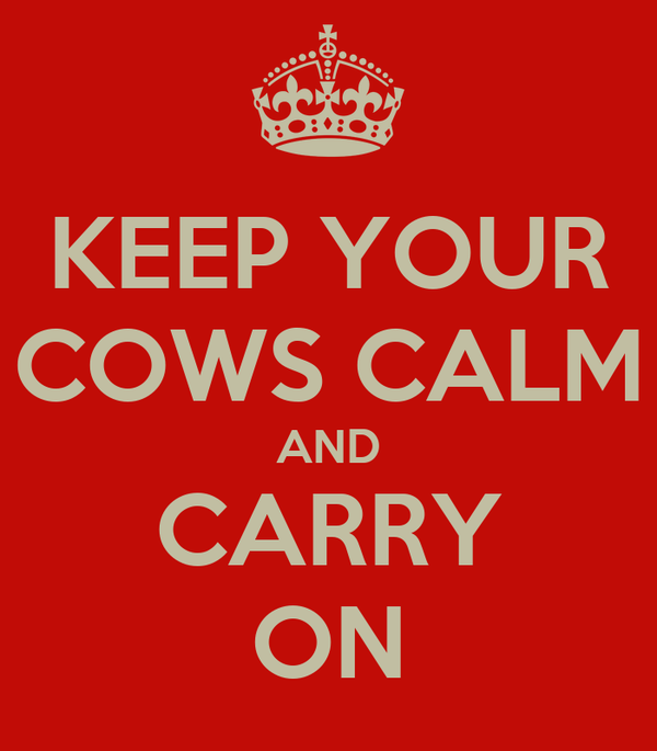 KEEP YOUR COWS CALM AND CARRY ON