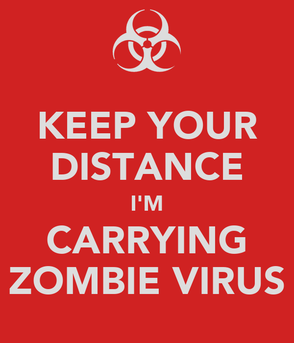 KEEP YOUR DISTANCE I'M CARRYING ZOMBIE VIRUS