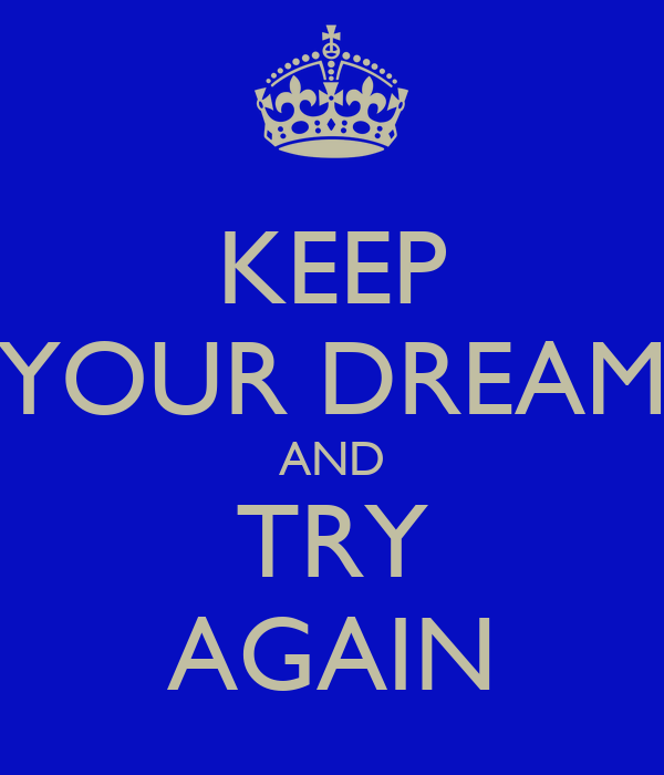 KEEP YOUR DREAM AND TRY AGAIN