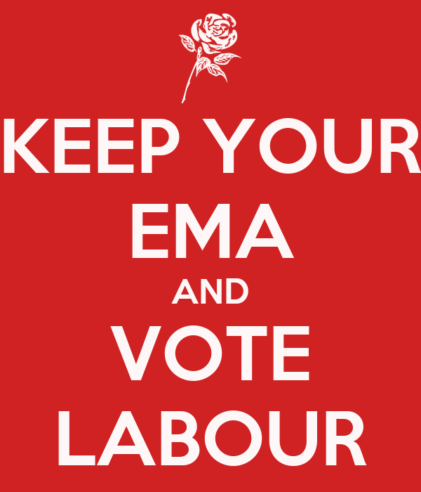 KEEP YOUR EMA AND VOTE LABOUR