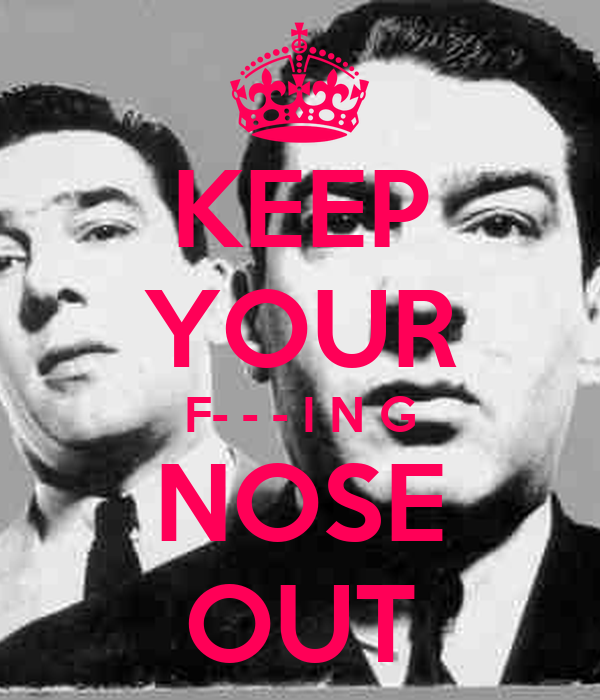 KEEP YOUR F- - - I N G NOSE OUT