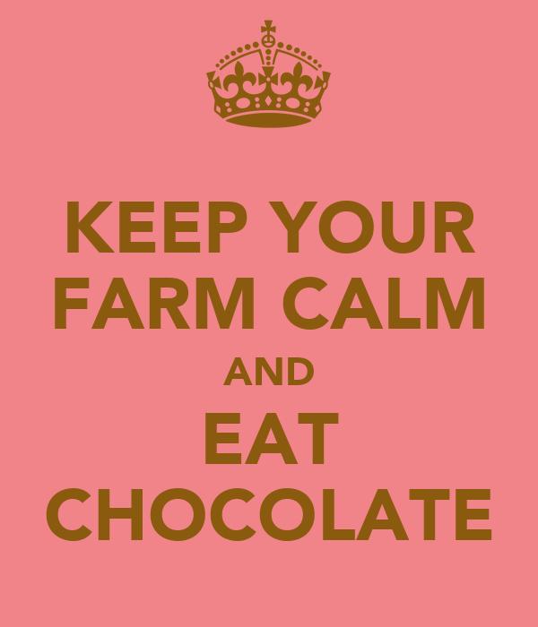 KEEP YOUR FARM CALM AND EAT CHOCOLATE