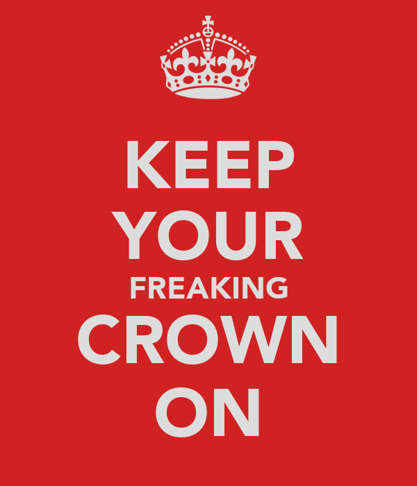 KEEP YOUR FREAKING CROWN ON