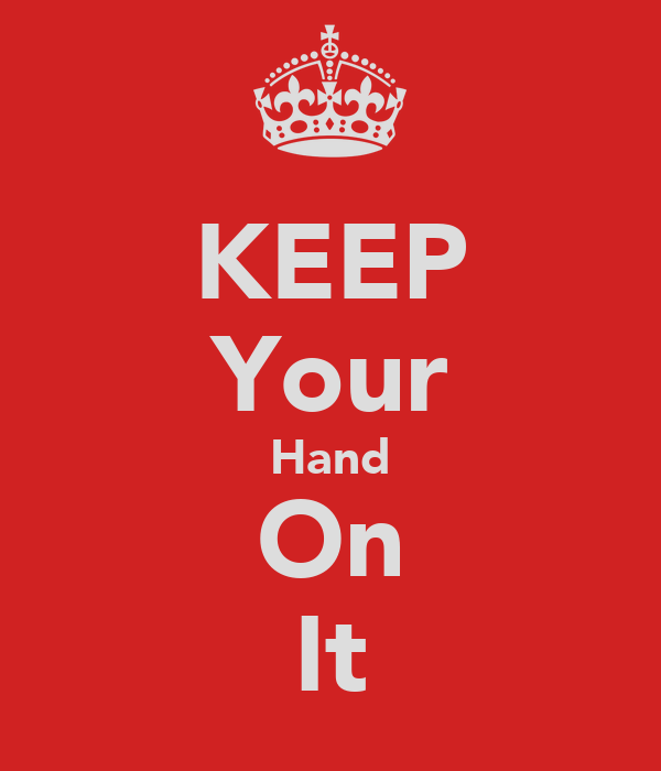KEEP Your Hand On It