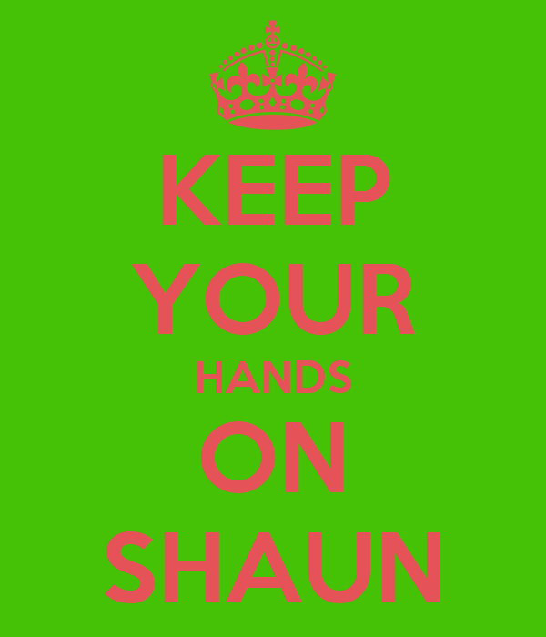 KEEP YOUR HANDS ON SHAUN