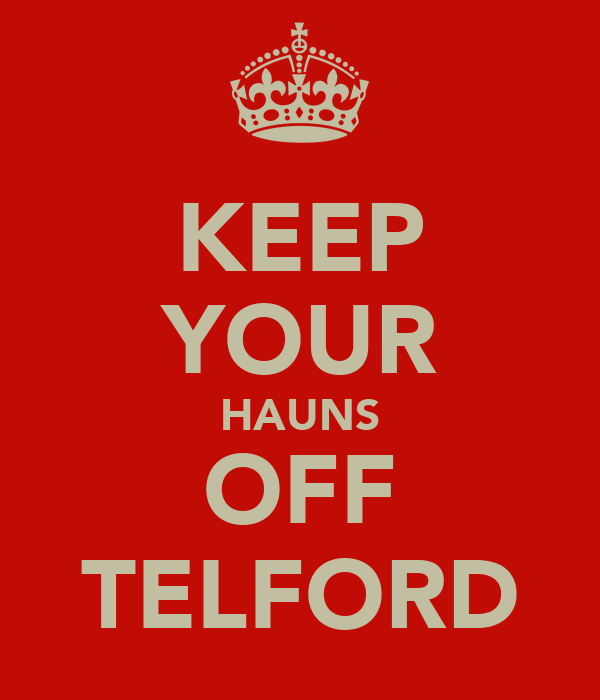 KEEP YOUR HAUNS OFF TELFORD