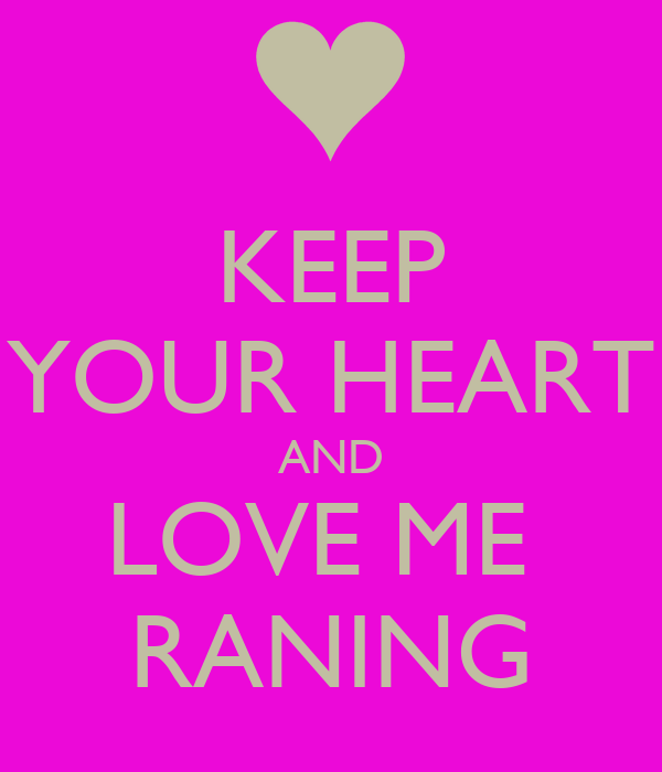 KEEP YOUR HEART AND LOVE ME  RANING